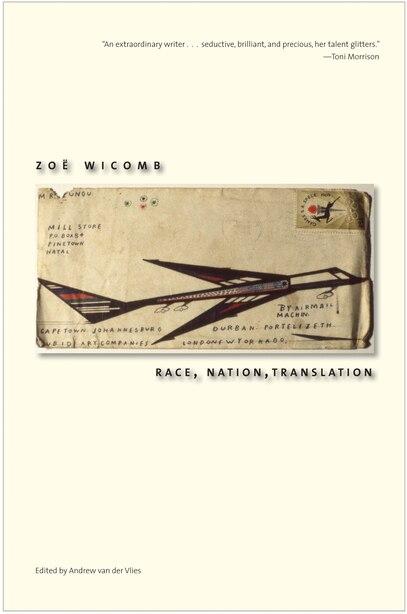 Race, Nation, Translation: South African Essays, 1990-2013 by Zoë Wicomb