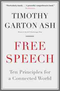 Free Speech: Ten Principles For A Connected World by Timothy Garton Ash