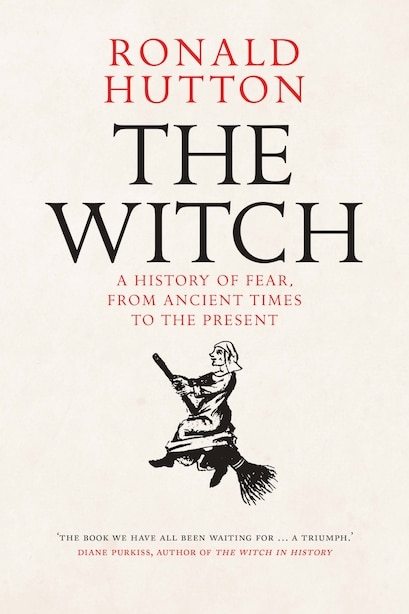 The Witch: A History Of Fear, From Ancient Times To The Present by Ronald Hutton