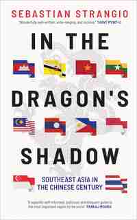 In The Dragon's Shadow: Southeast Asia In The Chinese Century by Sebastian Strangio