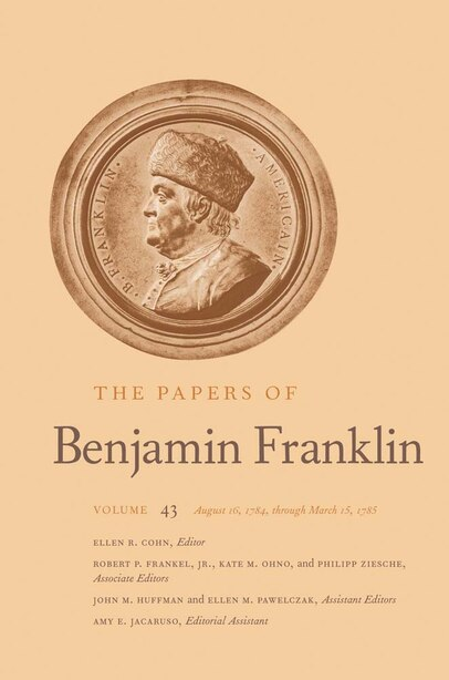 The Papers Of Benjamin Franklin: Volume 43: August 16, 1784, Through March 15, 1785 by Benjamin Franklin