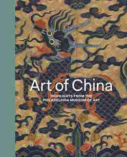Art Of China: Highlights From The Philadelphia Museum Of Art by Hiromi Kinoshita