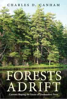 Forests Adrift: Currents Shaping The Future Of Northeastern Trees by Charles D. Canham