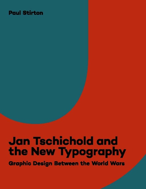 Jan Tschichold And The New Typography: Graphic Design Between The World Wars by Paul Stirton