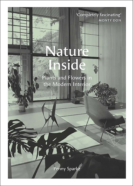 Nature Inside: Plants And Flowers In The Modern Interior by Penny Sparke
