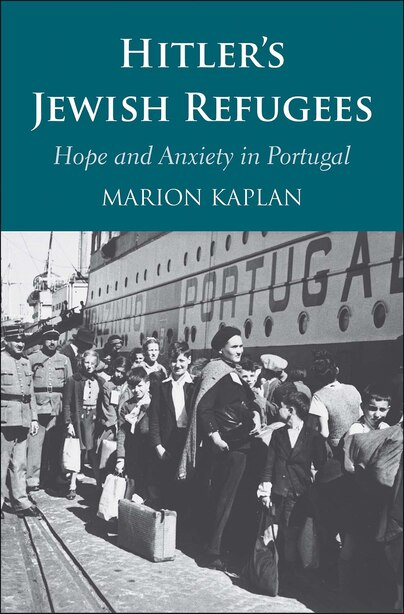 Hitler's Jewish Refugees: Hope And Anxiety In Portugal by Marion Kaplan