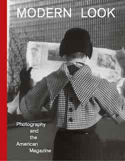 Modern Look: Photography And The American Magazine by Mason Klein