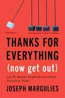 Thanks For Everything (now Get Out): Can We Restore Neighborhoods Without Destroying Them? by Joseph Margulies