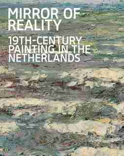 Mirror Of Reality: 19th-century Painting In The Netherlands by Jenny Reynaerts