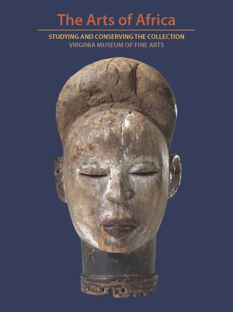 The Arts Of Africa: Studying And Conserving The Collection; Virginia Museum Of Fine Arts by Richard B. Woodward