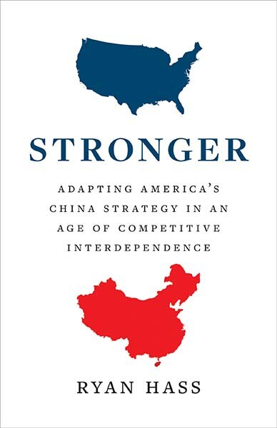 Stronger: Adapting America's China Strategy In An Age Of Competitive Interdependence by Ryan Hass