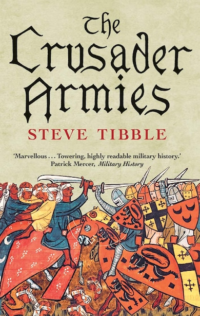 The Crusader Armies: 1099-1187 by Steve Tibble