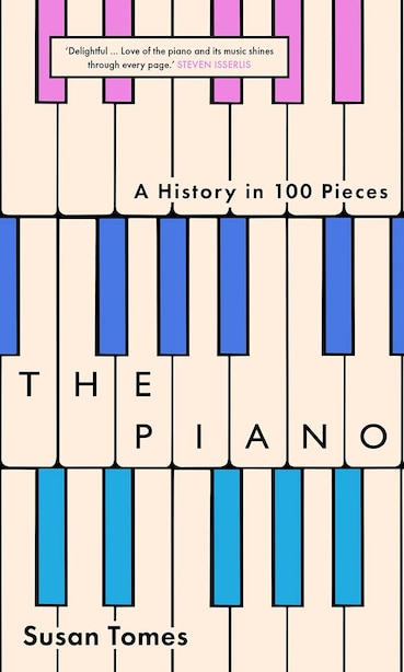 The Piano: A History In 100 Pieces by Susan Tomes