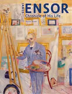 James Ensor: Chronicle Of His Life, 1860-1949 by Xavier Tricot