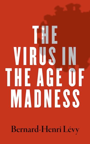 The Virus In The Age Of Madness by BERNARD-HENRI LEVY