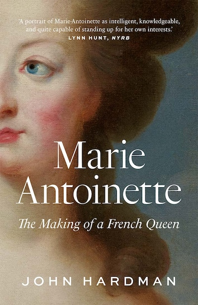 Marie-antoinette: The Making Of A French Queen by John Hardman
