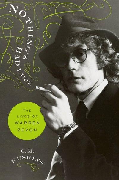 Nothing's Bad Luck: The Lives of Warren Zevon de C. M. Kushins