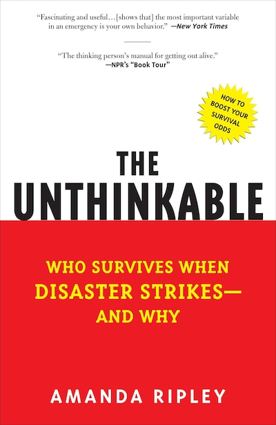 The Unthinkable: Who Survives When Disaster Strikes - And Why by Amanda Ripley