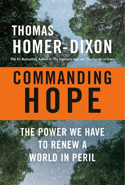 Commanding Hope: The Power We Have To Renew A World In Peril by Thomas Homer-dixon