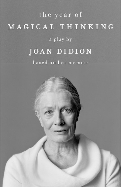 The Year Of Magical Thinking: A Play By Joan Didion Based On Her Memoir by Joan Didion