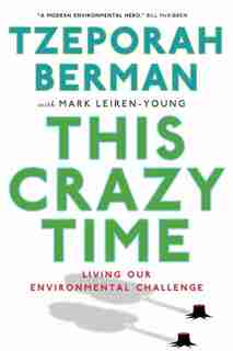 This Crazy Time: Living Our Environmental Challenge by Tzeporah Berman