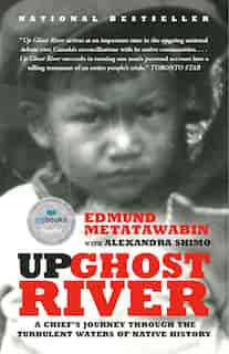 Up Ghost River: A Chief's Journey Through The Turbulent Waters Of Native History by Edmund Metatawabin
