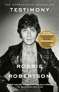 Testimony: A Memoir by Robbie Robertson