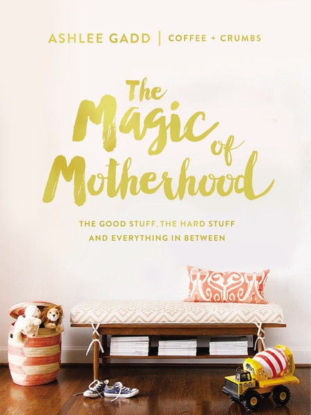 The Magic Of Motherhood: The Good Stuff, The Hard Stuff, And Everything In Between by Ashlee Gadd