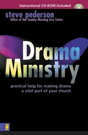 Drama Ministry: Practical Help for Making Drama a Vital Part of Your Church by Steve Pederson