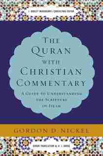 The Quran With Christian Commentary: A Guide To Understanding The Scripture Of Islam by Gordon D. Nickel