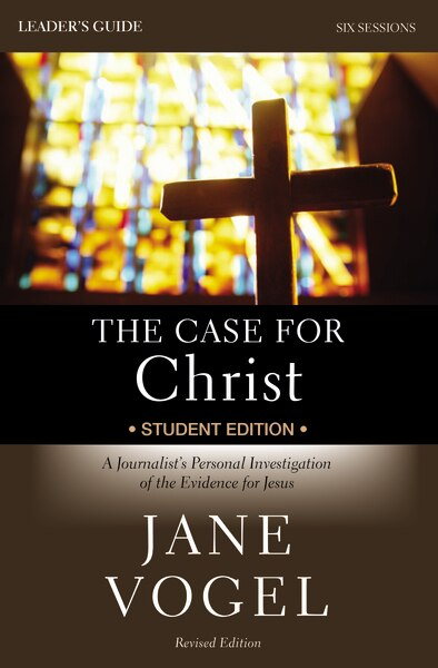 The Case For Christ/the Case For Faith Revised Student Edition Leader's Guide: A Journalist's Personal Investigation Of The Evidence For Jesus by Jane Vogel