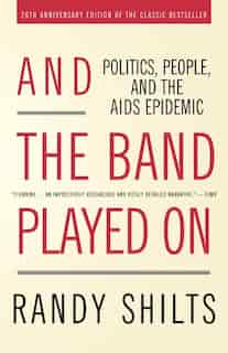 And The Band Played On: Politics, People, and the AIDS Epidemic, 20th-Anniversary Edition de Randy Shilts