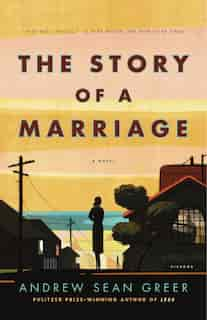 The Story of a Marriage: A Novel by Andrew Sean Greer