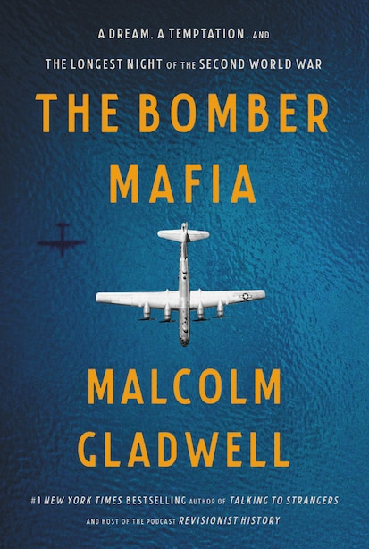 The Bomber Mafia: A Dream, A Temptation, And The Longest Night Of The Second World War by Malcolm Gladwell