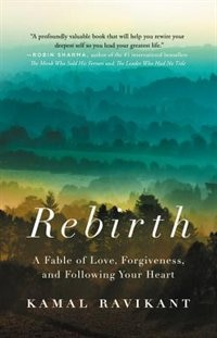 Rebirth: A Fable Of Love, Forgiveness, And Following Your Heart by Kamal Ravikant