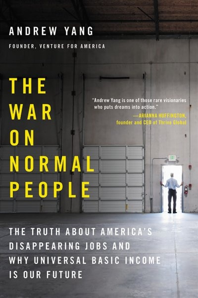 The War on Normal People: The Truth About America's Disappearing Jobs and Why Universal Basic Income Is Our Future de Andrew Yang