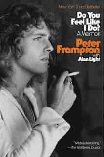 Do You Feel Like I Do?: A Memoir by Peter Frampton