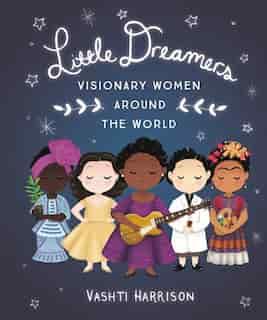 Little Dreamers: Visionary Women Around The World by Vashti Harrison