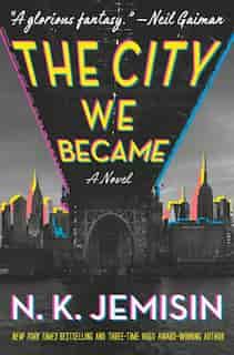 The City We Became: A Novel by N. K. Jemisin