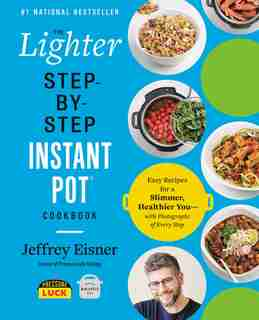 The Lighter Step-by-step Instant Pot Cookbook: Easy Recipes For A Slimmer, Healthier You-with Photographs Of Every Step by Jeffrey Eisner