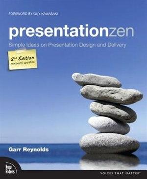 Presentation Zen: Simple Ideas On Presentation Design And Delivery by Garr Reynolds
