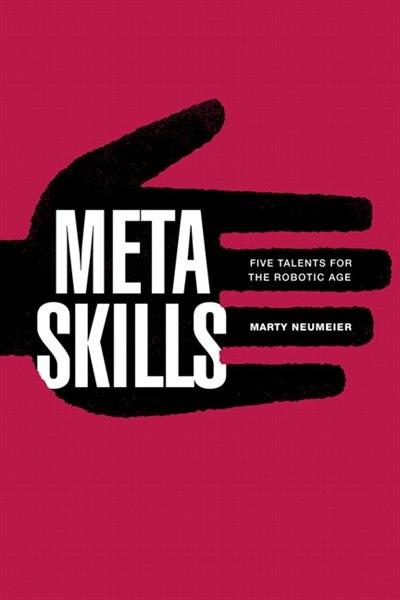 Metaskills: Five Talents For The Robotic Age de Marty Neumeier