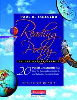 Reading Poetry In The Middle Grades: 20 Poems And Activities That Meet The Common Core Standards And Cultivate A Passion For Poetry de Paul B. Janeczko