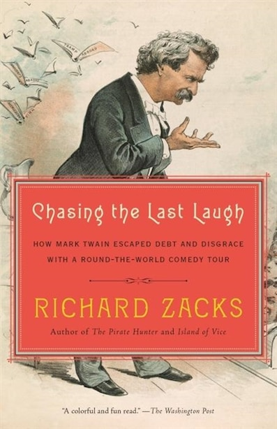 Chasing The Last Laugh: How Mark Twain Escaped Debt And Disgrace With A Round-the-world Comedy Tour de Richard Zacks