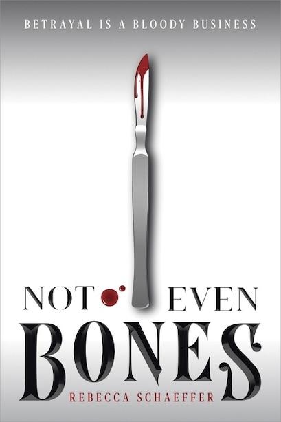 Not Even Bones by Rebecca Schaeffer