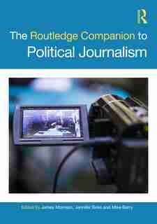 The Routledge Companion To Political Journalism by James Morrison