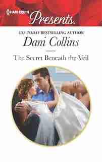 The Secret Beneath The Veil by Dani Collins