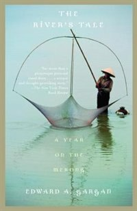 The River's Tale: A Year on the Mekong by Edward Gargan