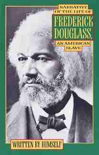 Narrative Of The Life Of Frederick Douglass: An American Slave by Frederick Douglass