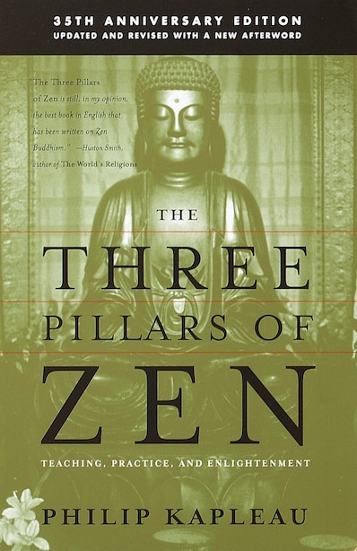 The Three Pillars Of Zen: Teaching, Practice, And Enlightenment by Roshi P. Kapleau